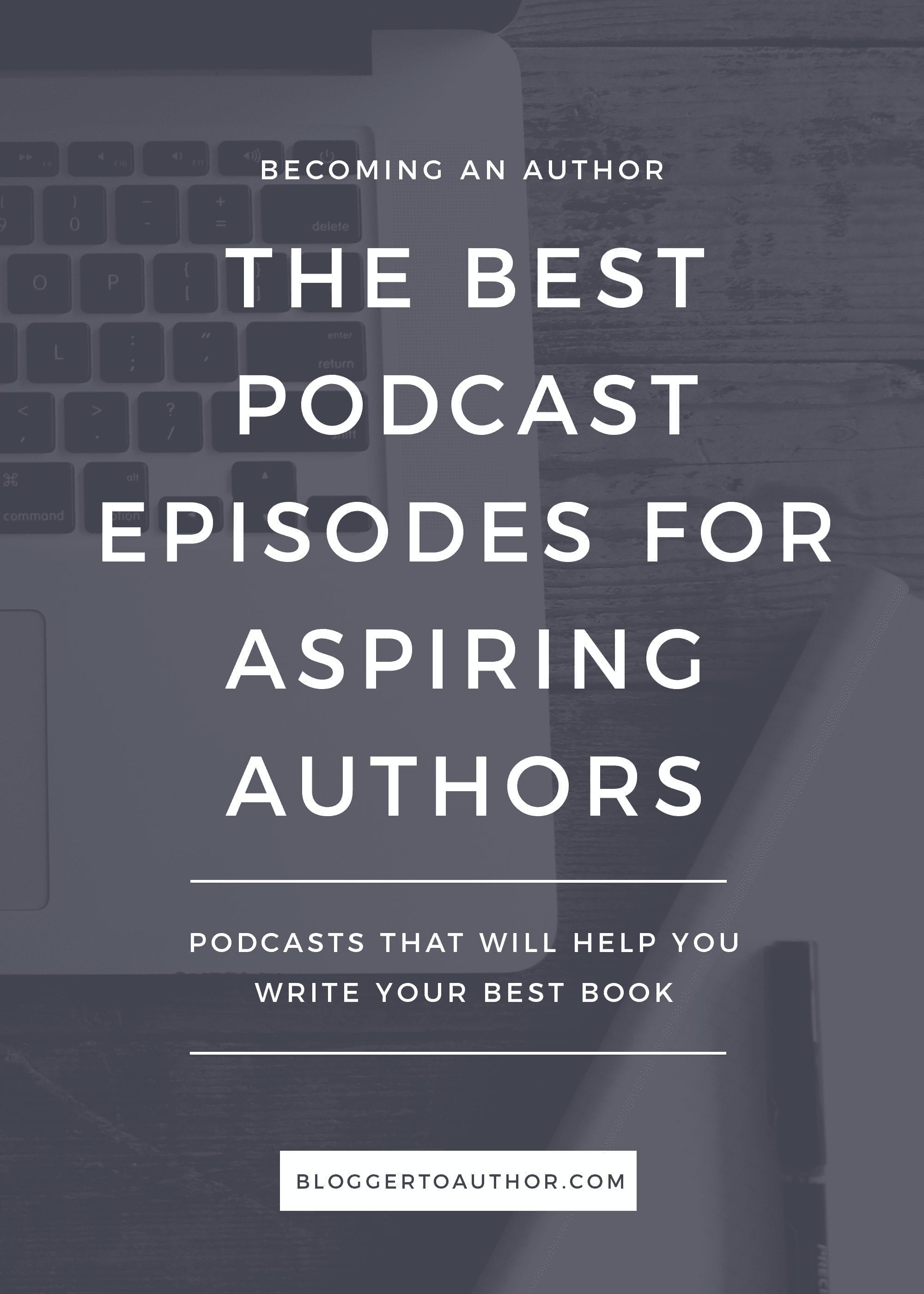 The best podcast episodes for aspiring authors - These podcasts will help you learn how to become an author while you're doing the dishes!