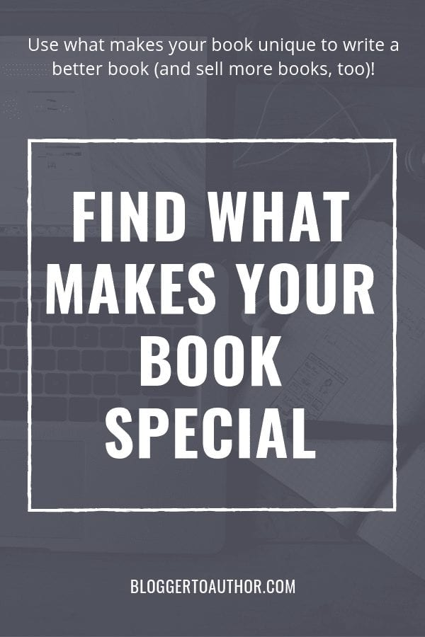 Use what makes your book special and unique to write a better book (and sell more books, too)!