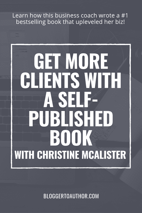 Learn how your business can get more clients with a self-published book from business coach and #1 bestselling author Christine McAlister.