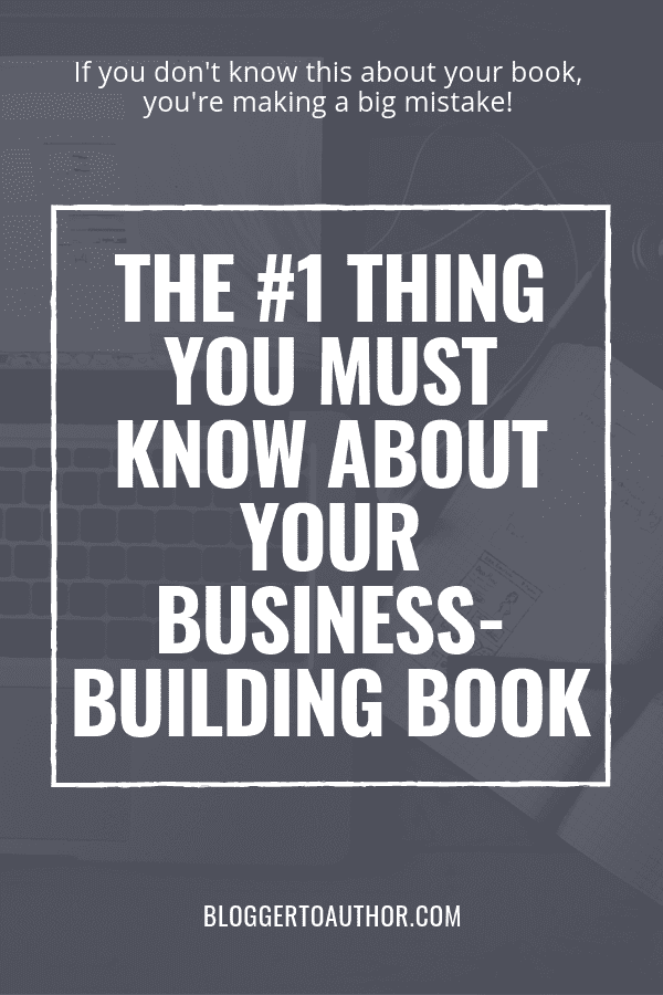 Learn the one thing you must know about your business-building book to make sure your book is actually a success and you don't waste your time!
